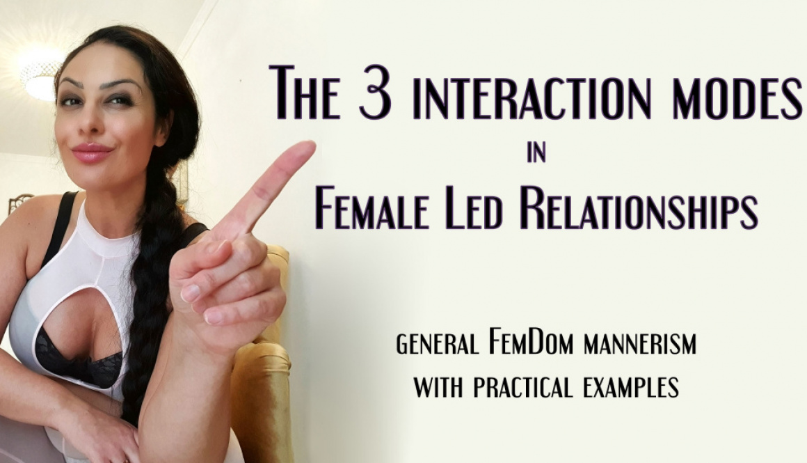 The 3 interaction modes in Female Led Relationships [Matriarchal mannerism with practical examples]